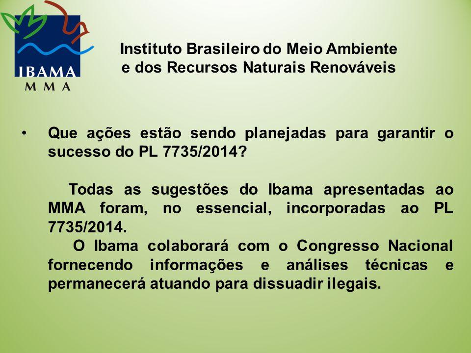 Instituto Brasileiro do Meio Ambiente e dos Recursos Naturais Renováveis Que ações estão sendo planejadas para garantir o sucesso do PL 7735/2014.