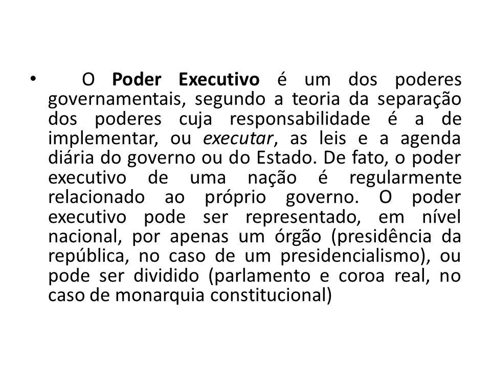 O Poder Executivo é um dos poderes governamentais, segundo a teoria da separação dos poderes cuja responsabilidade é a de implementar, ou executar, as