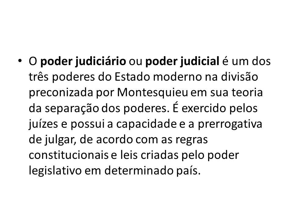 O poder judiciário ou poder judicial é um dos três poderes do Estado moderno na divisão preconizada por Montesquieu em sua teoria da separação dos pod