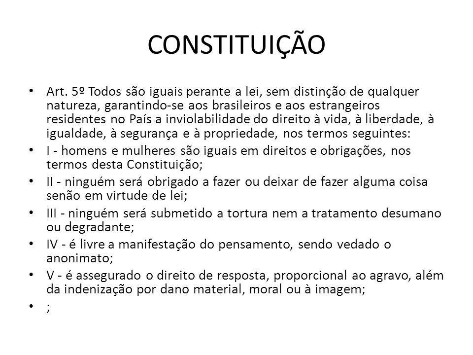 CONSTITUIÇÃO Art. 5º Todos são iguais perante a lei, sem distinção de qualquer natureza, garantindo-se aos brasileiros e aos estrangeiros residentes n