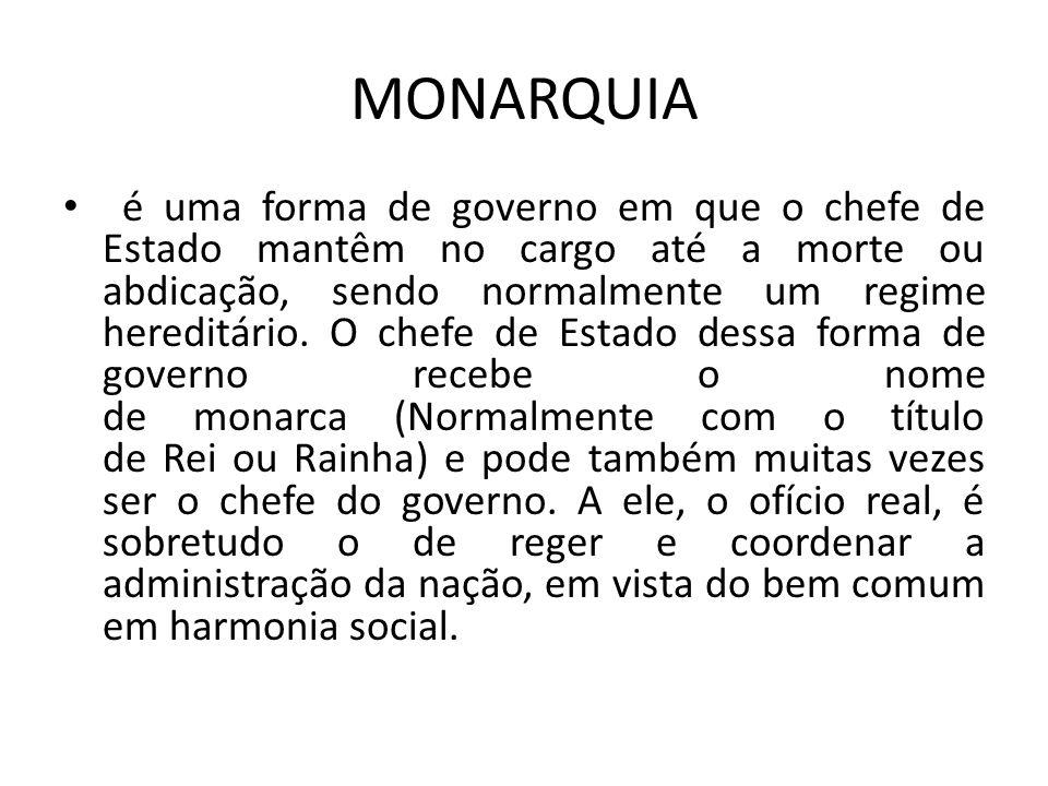 MONARQUIA é uma forma de governo em que o chefe de Estado mantêm no cargo até a morte ou abdicação, sendo normalmente um regime hereditário. O chefe d