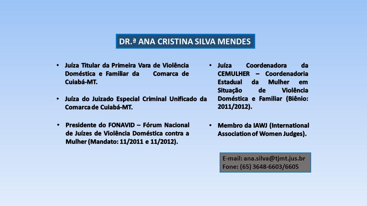 DR.ª ANA CRISTINA SILVA MENDES E-mail: ana.silva@tjmt.jus.br Fone: (65) 3648-6603/6605