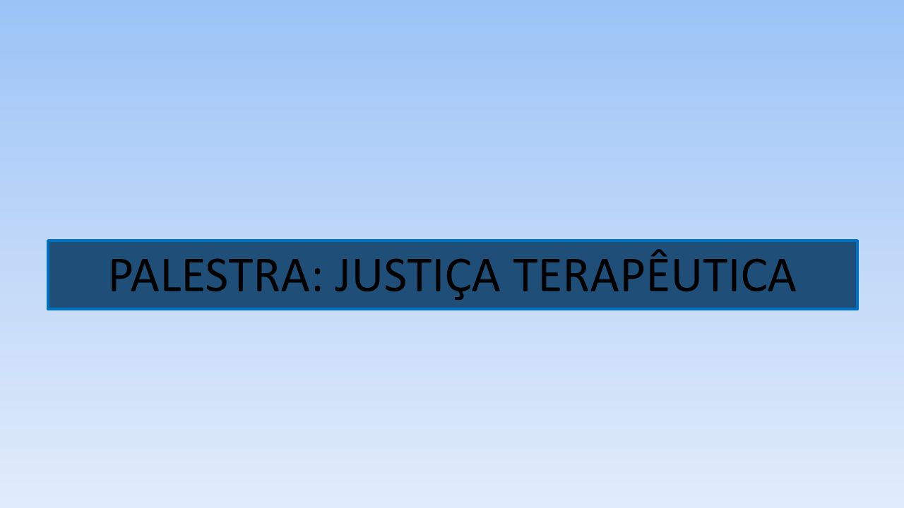 PALESTRA: JUSTIÇA TERAPÊUTICA