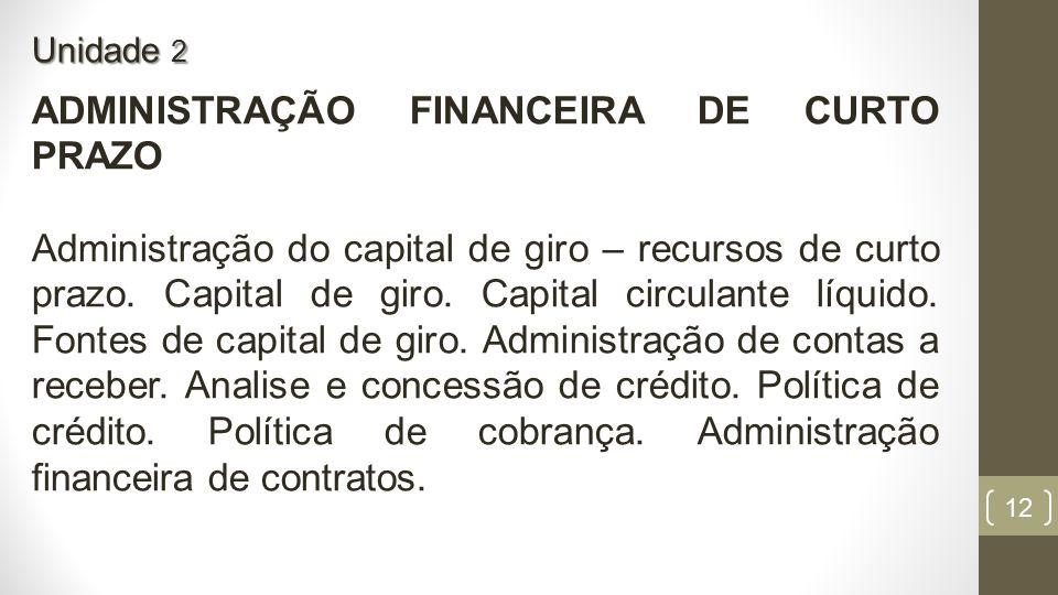12 ADMINISTRAÇÃO FINANCEIRA DE CURTO PRAZO Administração do capital de giro – recursos de curto prazo.