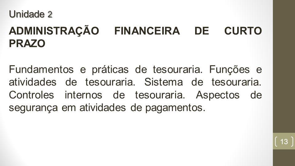 13 ADMINISTRAÇÃO FINANCEIRA DE CURTO PRAZO Fundamentos e práticas de tesouraria.