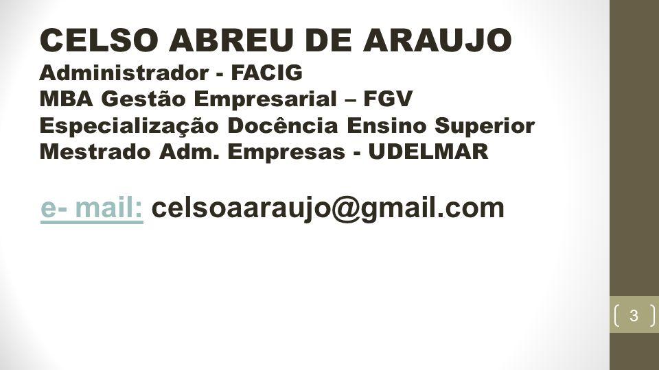 3 CELSO ABREU DE ARAUJO Administrador - FACIG MBA Gestão Empresarial – FGV Especialização Docência Ensino Superior Mestrado Adm.