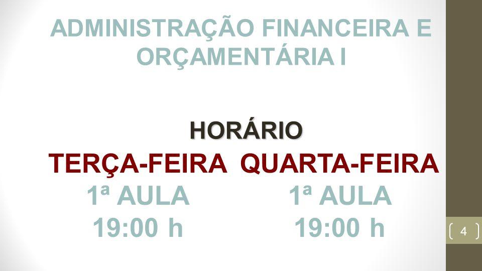 4 ADMINISTRAÇÃO FINANCEIRA E ORÇAMENTÁRIA I TERÇA-FEIRA 1ª AULA 19:00 h QUARTA-FEIRA 1ª AULA 19:00 h HORÁRIO