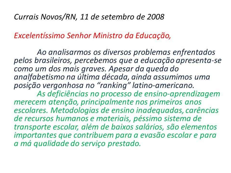 Currais Novos/RN, 11 de setembro de 2008 Excelentíssimo Senhor Ministro da Educação, Ao analisarmos os diversos problemas enfrentados pelos brasileiro