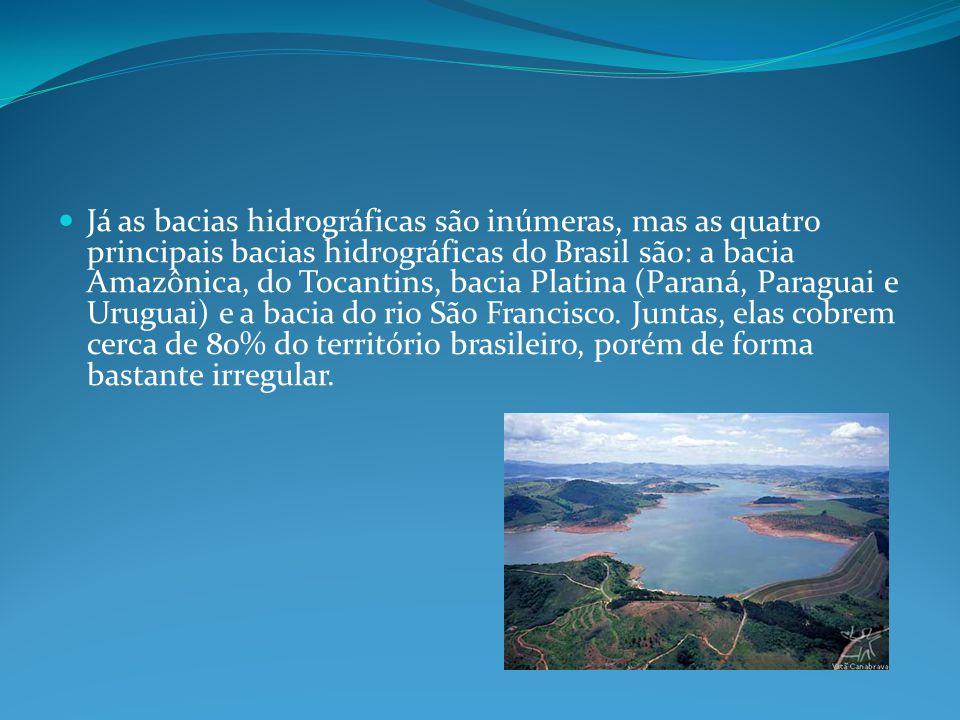 Já as bacias hidrográficas são inúmeras, mas as quatro principais bacias hidrográficas do Brasil são: a bacia Amazônica, do Tocantins, bacia Platina (