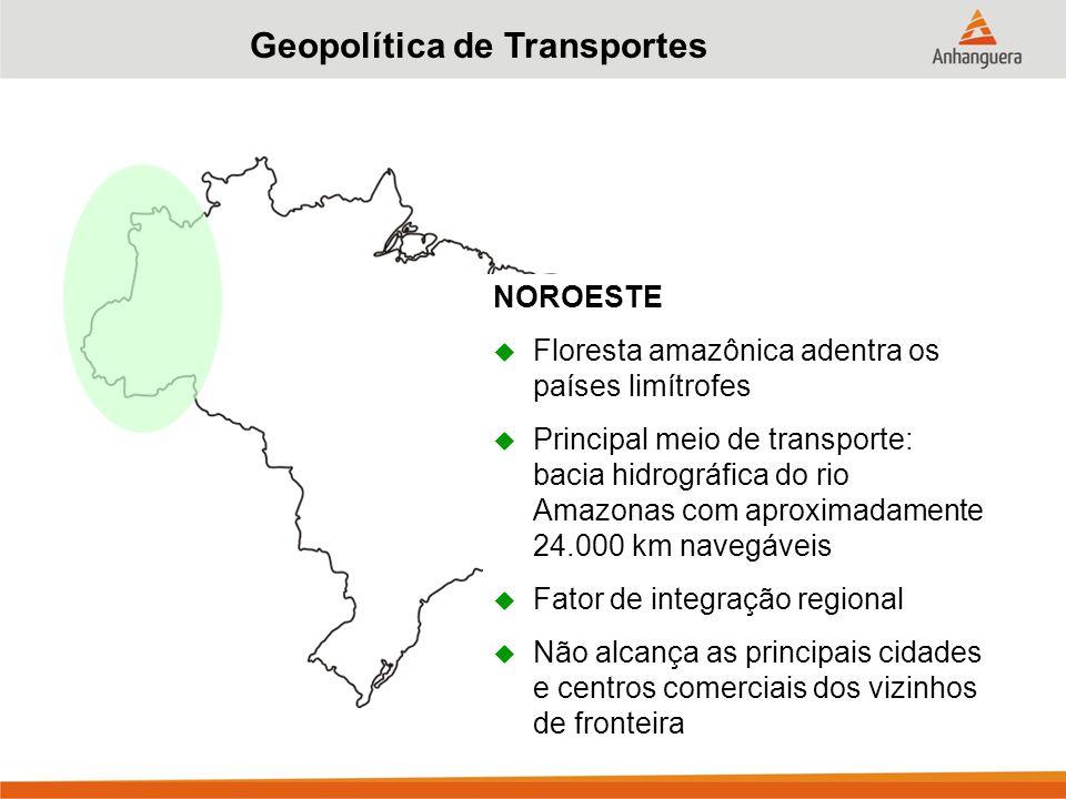 Geopolítica de Transportes NOROESTE  Floresta amazônica adentra os países limítrofes  Principal meio de transporte: bacia hidrográfica do rio Amazonas com aproximadamente 24.000 km navegáveis  Fator de integração regional  Não alcança as principais cidades e centros comerciais dos vizinhos de fronteira