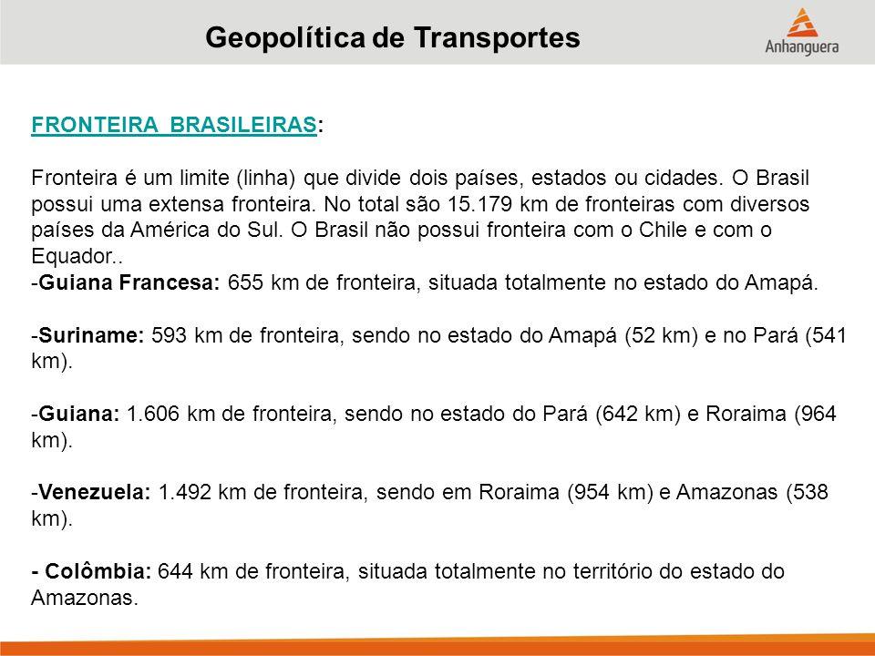 Geopolítica de Transportes FRONTEIRA BRASILEIRASFRONTEIRA BRASILEIRAS: Fronteira é um limite (linha) que divide dois países, estados ou cidades.
