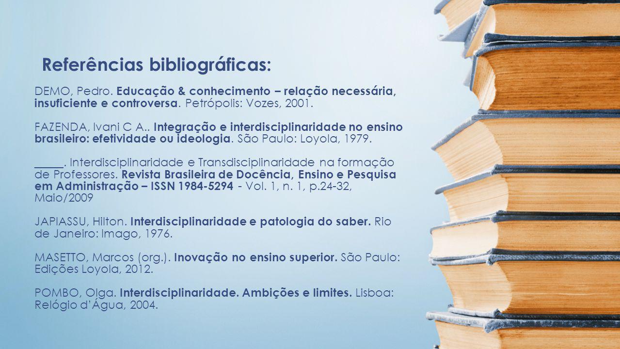 DEMO, Pedro. Educação & conhecimento – relação necessária, insuficiente e controversa. Petrópolis: Vozes, 2001. FAZENDA, Ivani C A.. Integração e inte