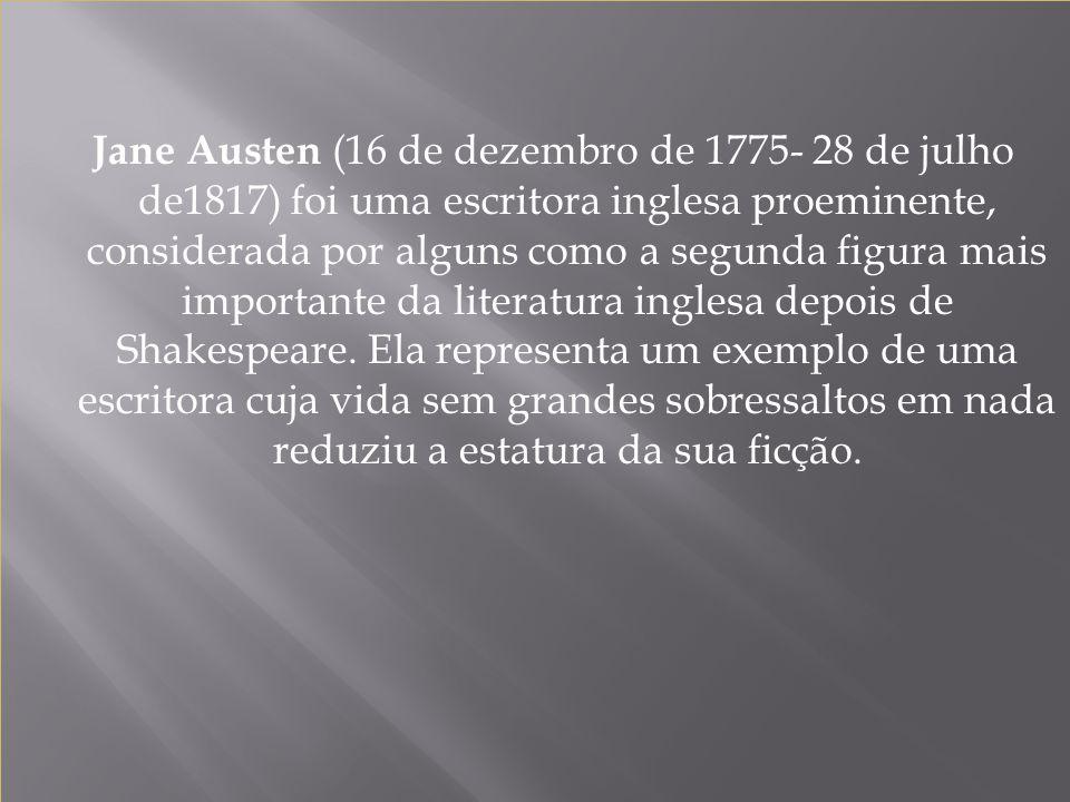 Jane Austen (16 de dezembro de 1775- 28 de julho de1817) foi uma escritora inglesa proeminente, considerada por alguns como a segunda figura mais impo