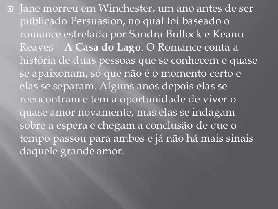  Jane morreu em Winchester, um ano antes de ser publicado Persuasion, no qual foi baseado o romance estrelado por Sandra Bullock e Keanu Reaves – A C