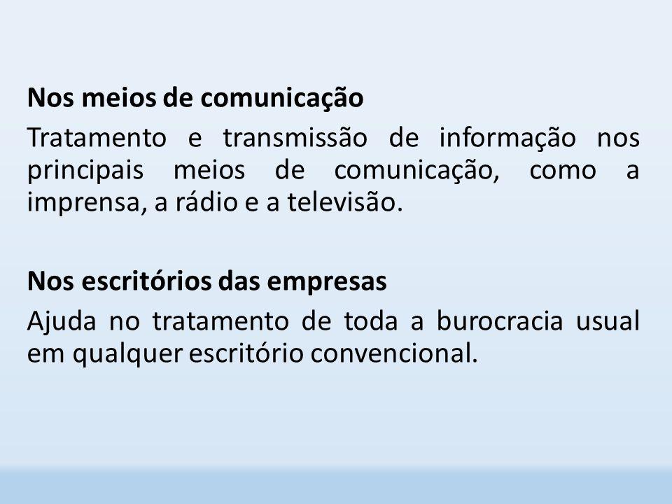 Nos meios de comunicação Tratamento e transmissão de informação nos principais meios de comunicação, como a imprensa, a rádio e a televisão.