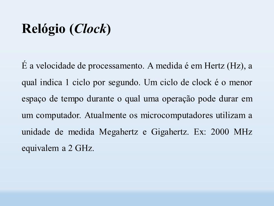 Relógio (Clock) É a velocidade de processamento.
