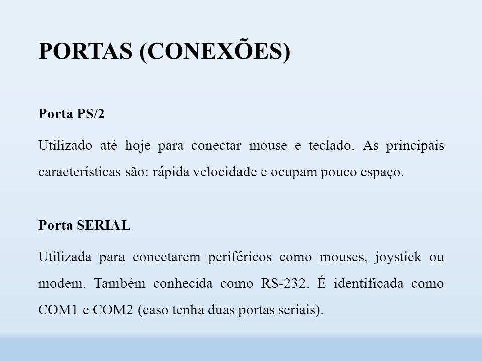 PORTAS (CONEXÕES) Porta PS/2 Utilizado até hoje para conectar mouse e teclado.