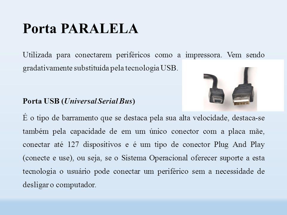 Porta PARALELA Utilizada para conectarem periféricos como a impressora.