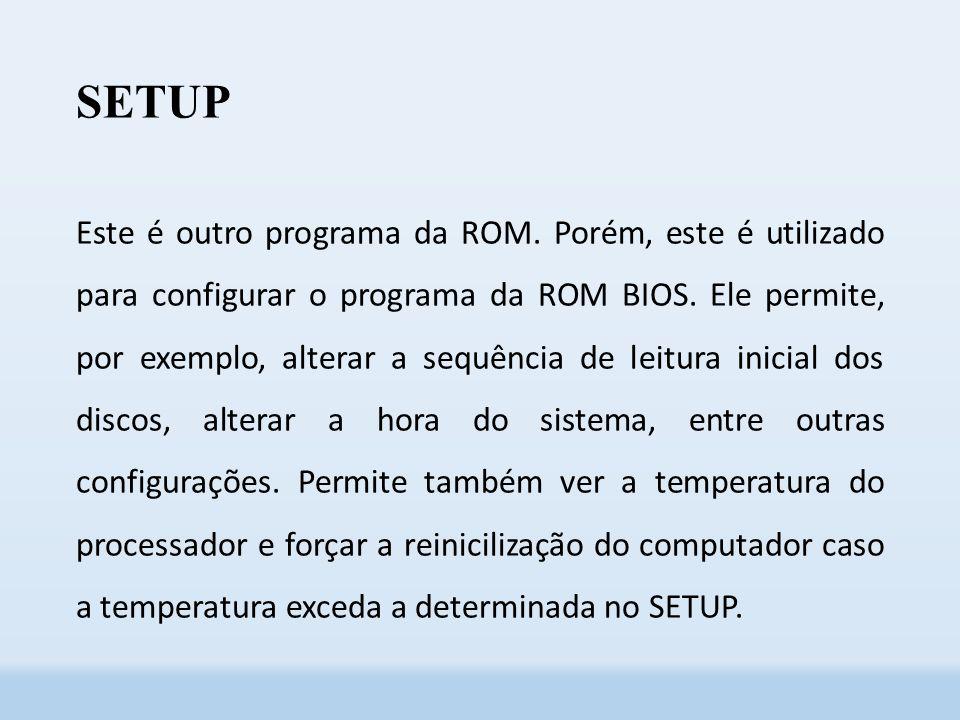 SETUP Este é outro programa da ROM.Porém, este é utilizado para configurar o programa da ROM BIOS.