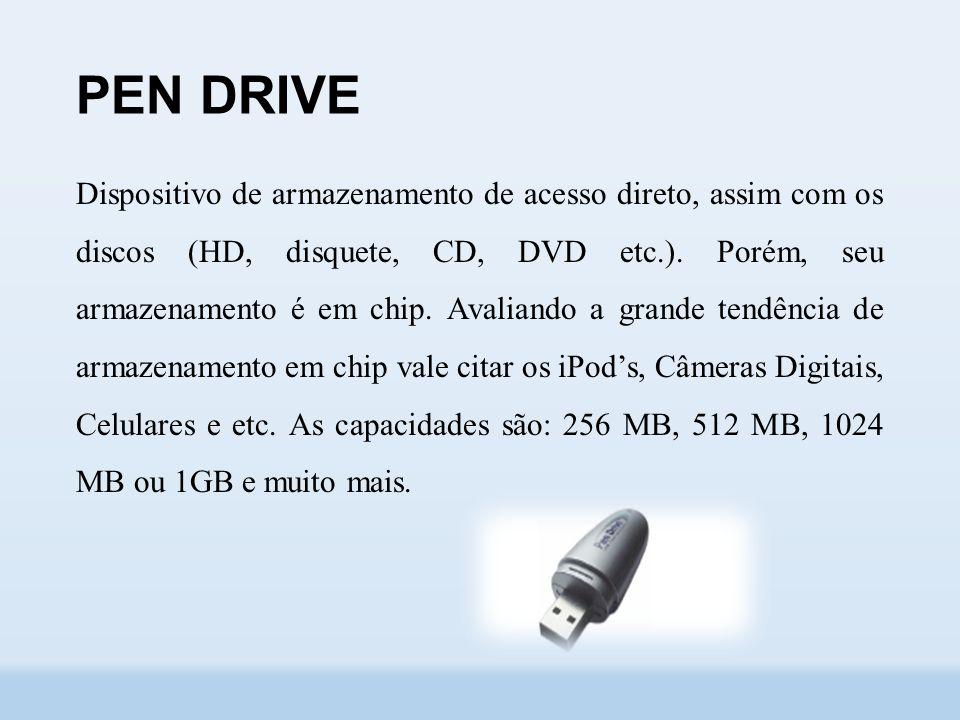 PEN DRIVE Dispositivo de armazenamento de acesso direto, assim com os discos (HD, disquete, CD, DVD etc.).