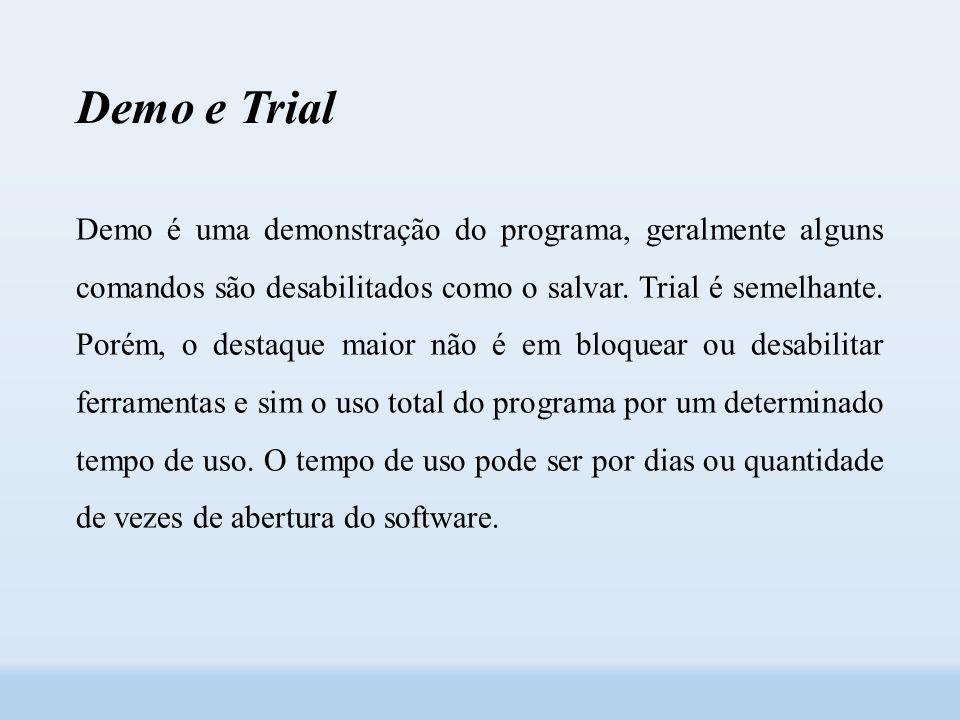 Demo e Trial Demo é uma demonstração do programa, geralmente alguns comandos são desabilitados como o salvar.