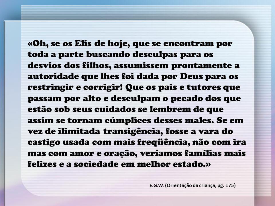 «Oh, se os Elis de hoje, que se encontram por toda a parte buscando desculpas para os desvios dos filhos, assumissem prontamente a autoridade que lhes