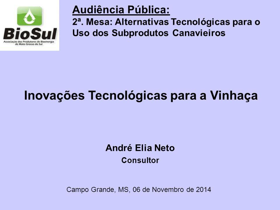 André Elia Neto Consultor Inovações Tecnológicas para a Vinhaça Campo Grande, MS, 06 de Novembro de 2014 Audiência Pública: 2ª. Mesa: Alternativas Tec