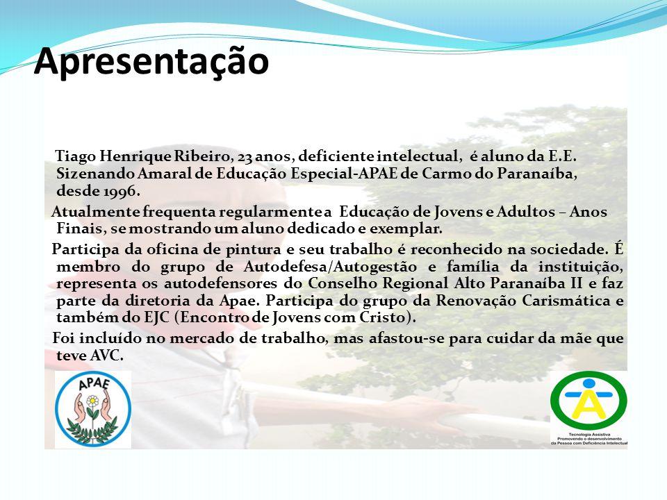 Apresentação Tiago Henrique Ribeiro, 23 anos, deficiente intelectual, é aluno da E.E. Sizenando Amaral de Educação Especial-APAE de Carmo do Paranaíba