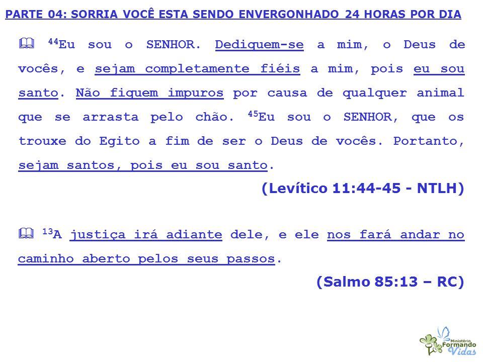  44 Eu sou o SENHOR. Dediquem-se a mim, o Deus de vocês, e sejam completamente fiéis a mim, pois eu sou santo. Não fiquem impuros por causa de qualqu
