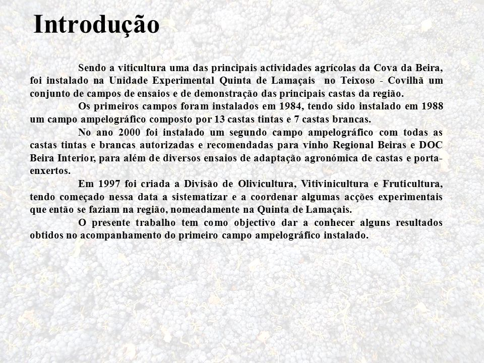 Introdução Sendo a viticultura uma das principais actividades agrícolas da Cova da Beira, foi instalado na Unidade Experimental Quinta de Lamaçais no