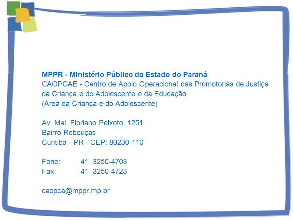 MPPR - Ministério Público do Estado do Paraná CAOPCAE - Centro de Apoio Operacional das Promotorias de Justiça da Criança e do Adolescente e da Educação (Área da Criança e do Adolescente) Av.