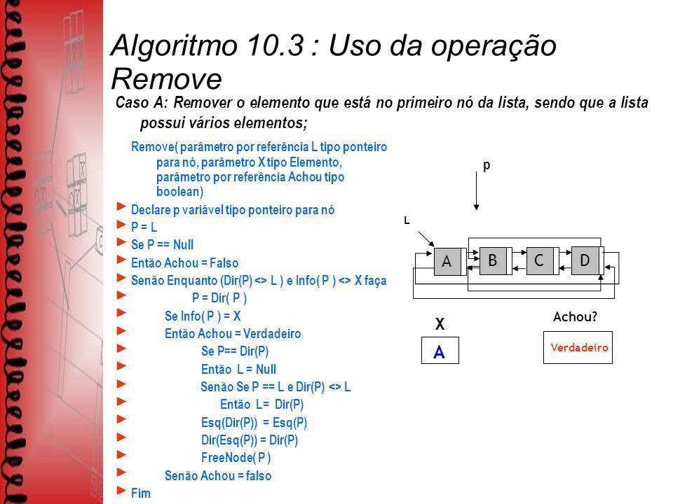 Algoritmo 10.3 : Uso da operação Remove L ABCD Achou.