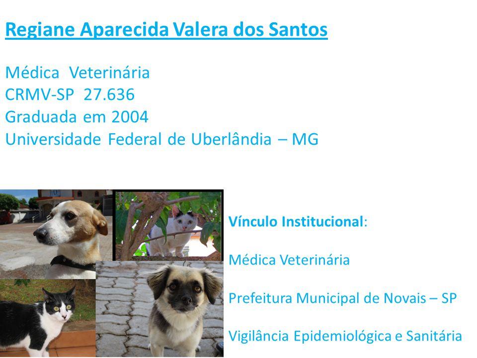 Regiane Aparecida Valera dos Santos Médica Veterinária CRMV-SP 27.636 Graduada em 2004 Universidade Federal de Uberlândia – MG Vínculo Institucional: