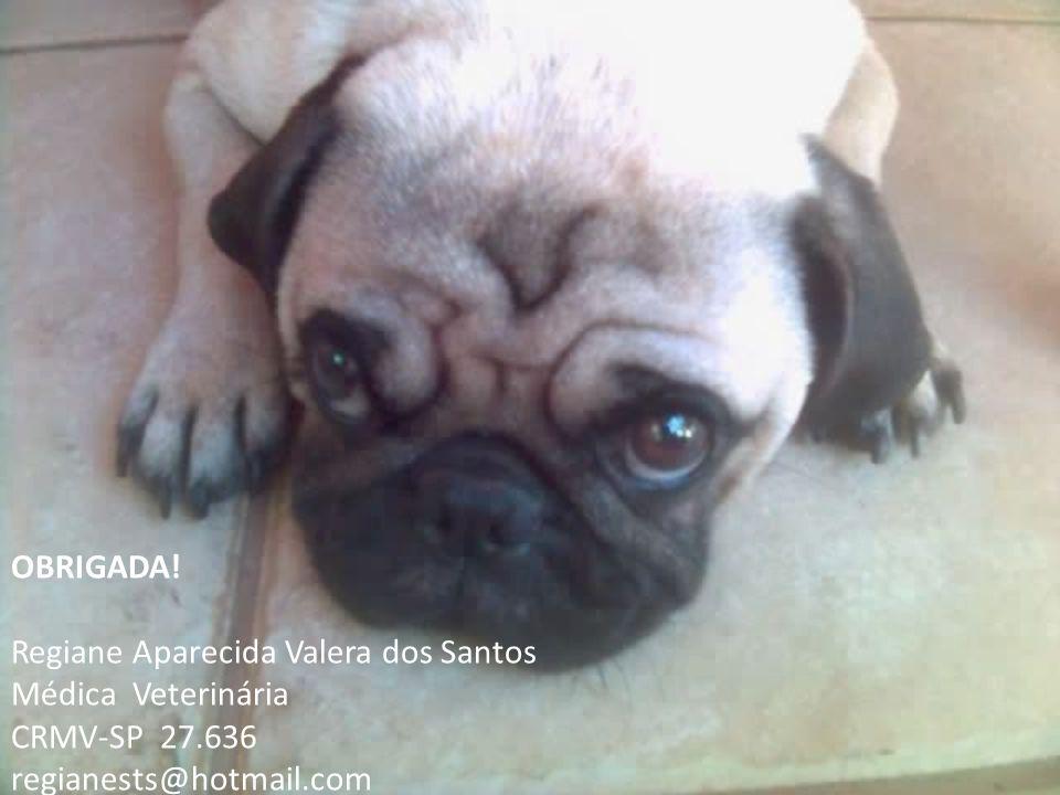 OBRIGADA! Regiane Aparecida Valera dos Santos Médica Veterinária CRMV-SP 27.636 regianests@hotmail.com