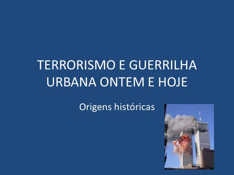 TERRORISMO E GUERRILHA URBANA ONTEM E HOJE Origens históricas