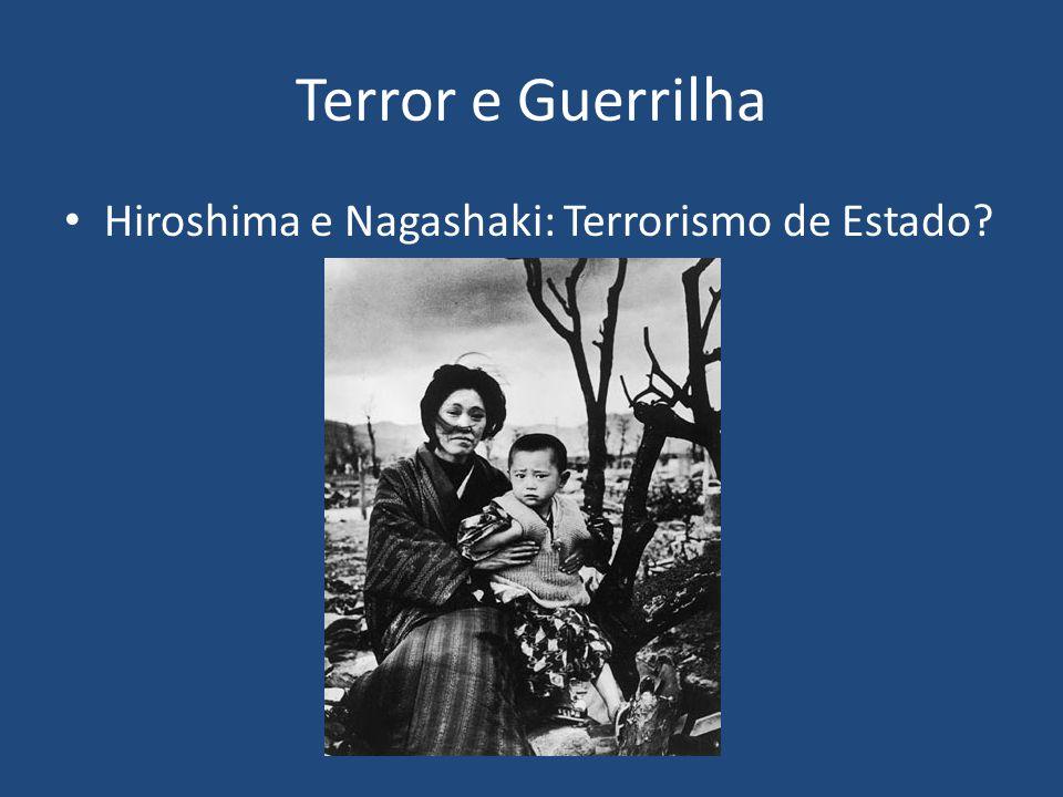 Terror e Guerrilha Hiroshima e Nagashaki: Terrorismo de Estado?