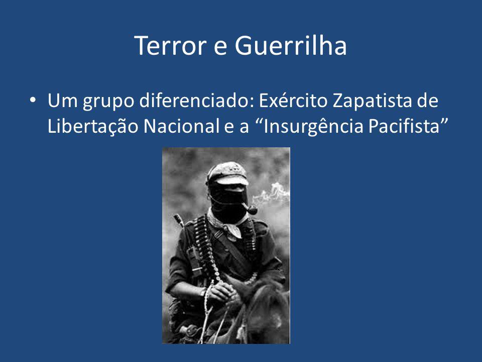 Terror e Guerrilha Um grupo diferenciado: Exército Zapatista de Libertação Nacional e a Insurgência Pacifista