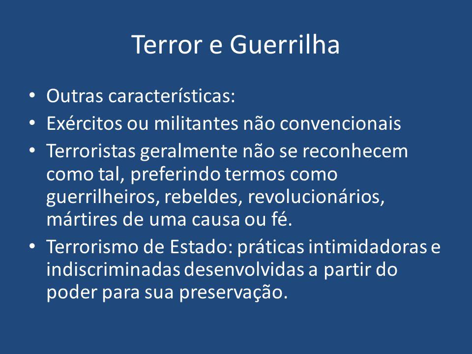 Terror e Guerrilha Outras características: Exércitos ou militantes não convencionais Terroristas geralmente não se reconhecem como tal, preferindo termos como guerrilheiros, rebeldes, revolucionários, mártires de uma causa ou fé.