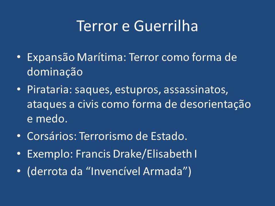 Terror e Guerrilha Expansão Marítima: Terror como forma de dominação Pirataria: saques, estupros, assassinatos, ataques a civis como forma de desorientação e medo.