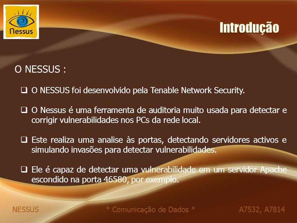 O NESSUS :  O NESSUS foi desenvolvido pela Tenable Network Security.  O Nessus é uma ferramenta de auditoria muito usada para detectar e corrigir vu