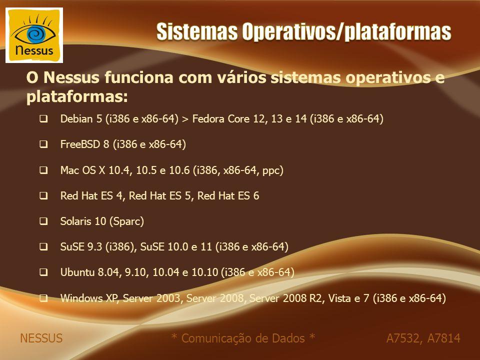 O Nessus funciona com vários sistemas operativos e plataformas:  Debian 5 (i386 e x86-64) > Fedora Core 12, 13 e 14 (i386 e x86-64)  FreeBSD 8 (i386