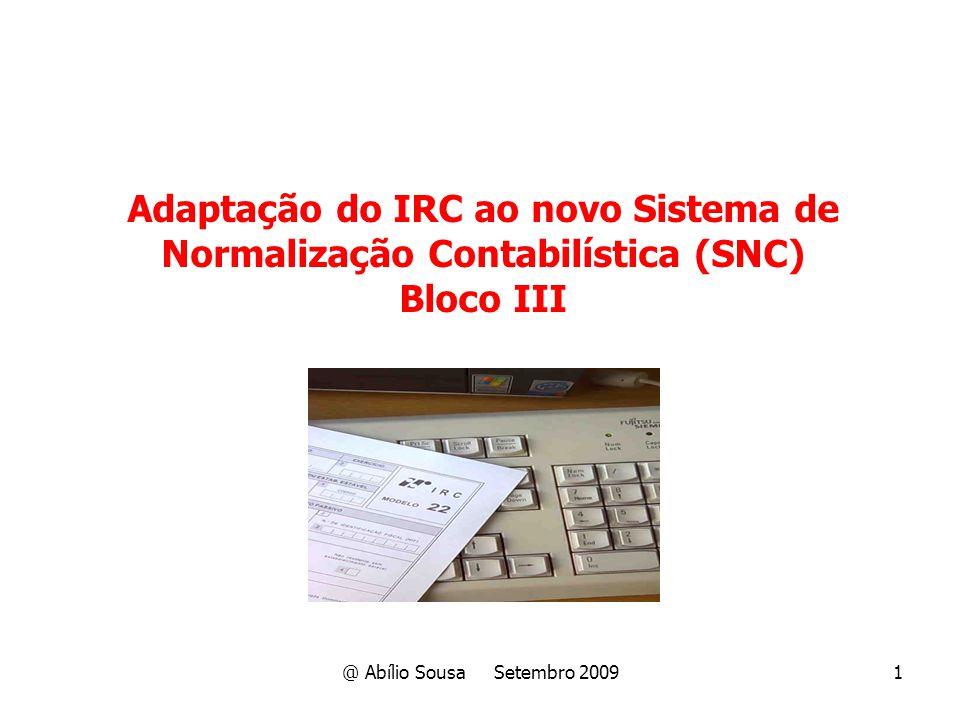 @ Abílio Sousa Setembro 20091 Adaptação do IRC ao novo Sistema de Normalização Contabilística (SNC) Bloco III