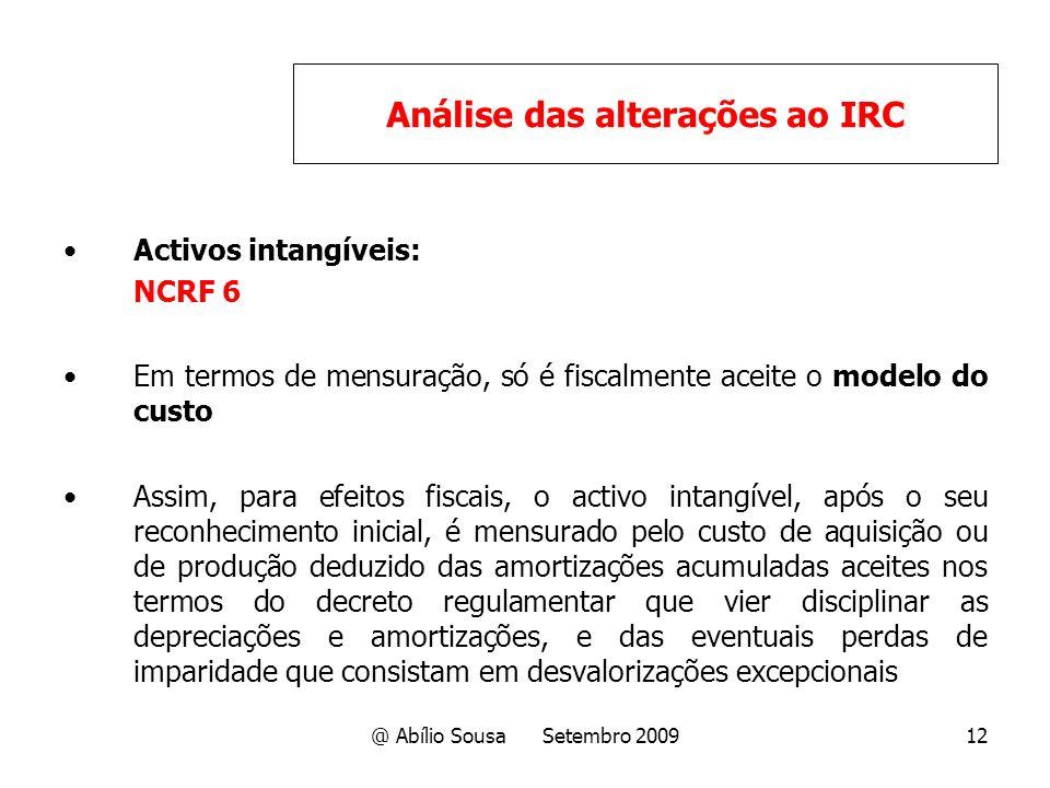 @ Abílio Sousa Setembro 200912 Activos intangíveis: NCRF 6 Em termos de mensuração, só é fiscalmente aceite o modelo do custo Assim, para efeitos fisc