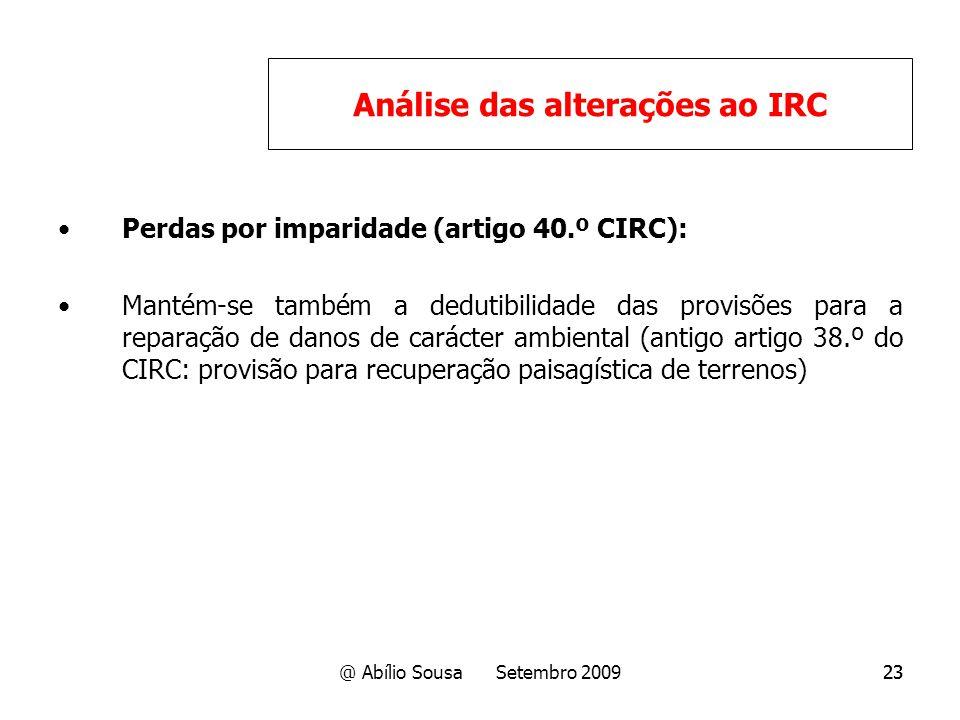 @ Abílio Sousa Setembro 200923 Perdas por imparidade (artigo 40.º CIRC): Mantém-se também a dedutibilidade das provisões para a reparação de danos de