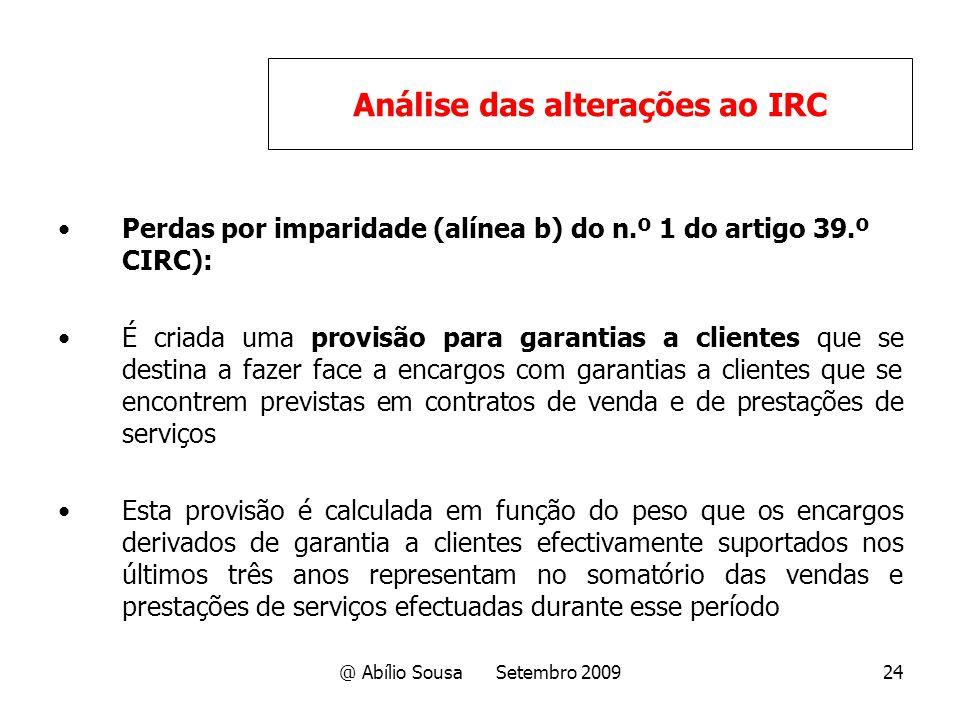 @ Abílio Sousa Setembro 200924 Perdas por imparidade (alínea b) do n.º 1 do artigo 39.º CIRC): É criada uma provisão para garantias a clientes que se