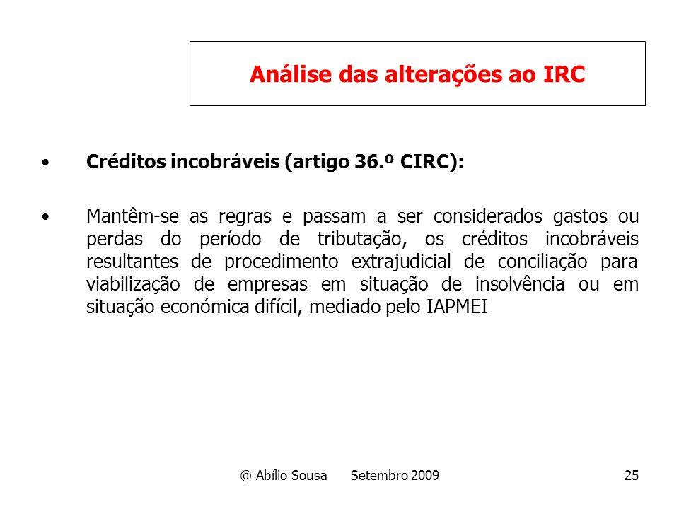 @ Abílio Sousa Setembro 200925 Créditos incobráveis (artigo 36.º CIRC): Mantêm-se as regras e passam a ser considerados gastos ou perdas do período de