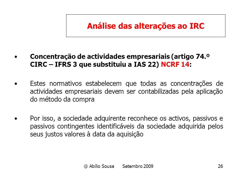 @ Abílio Sousa Setembro 200926 Concentração de actividades empresariais (artigo 74.º CIRC – IFRS 3 que substituiu a IAS 22) NCRF 14: Estes normativos
