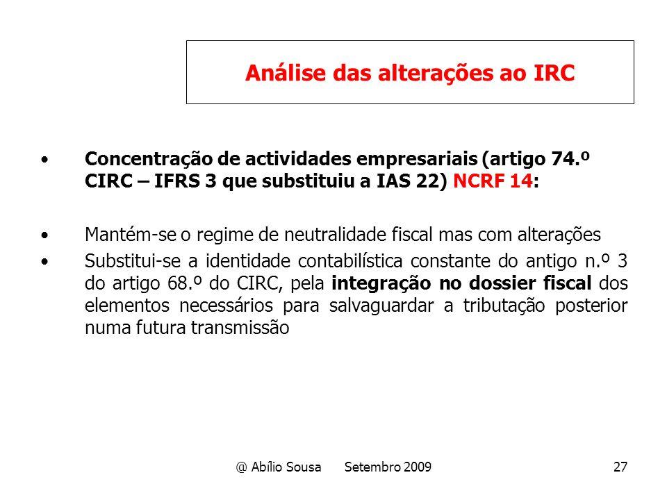 @ Abílio Sousa Setembro 200927 Concentração de actividades empresariais (artigo 74.º CIRC – IFRS 3 que substituiu a IAS 22) NCRF 14: Mantém-se o regim
