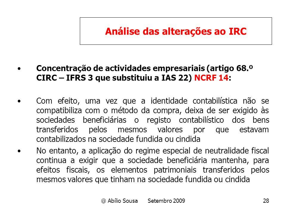 @ Abílio Sousa Setembro 200928 Concentração de actividades empresariais (artigo 68.º CIRC – IFRS 3 que substituiu a IAS 22) NCRF 14: Com efeito, uma v