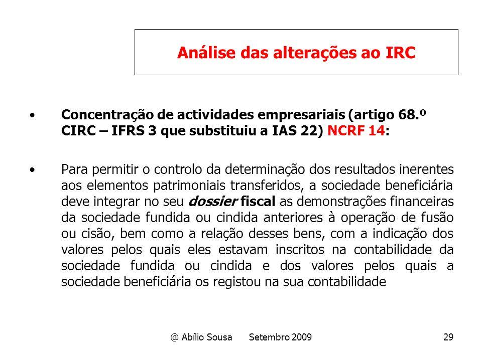 @ Abílio Sousa Setembro 200929 Concentração de actividades empresariais (artigo 68.º CIRC – IFRS 3 que substituiu a IAS 22) NCRF 14: Para permitir o c